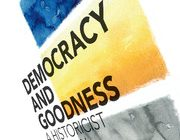 DEMOCRACY AND GOODNESS: A Historicist Political Theory: John Wallach