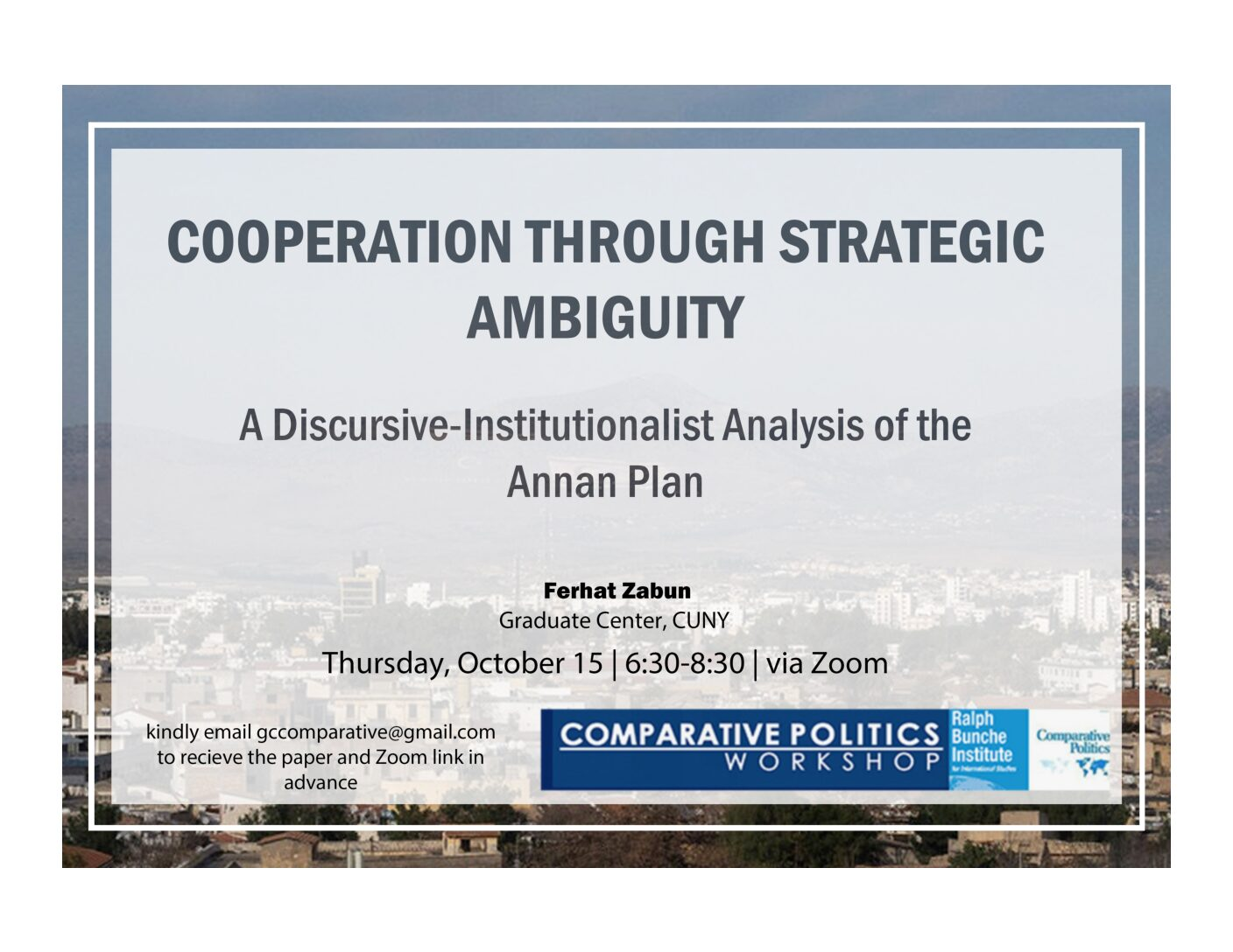 """CPW: Ferhat Zabun, """"Cooperation through Strategic Ambiguity: A Discursive-Institutionalist Analysis of the Annan Plan"""" Thursday, October 15, 6:30PM"""