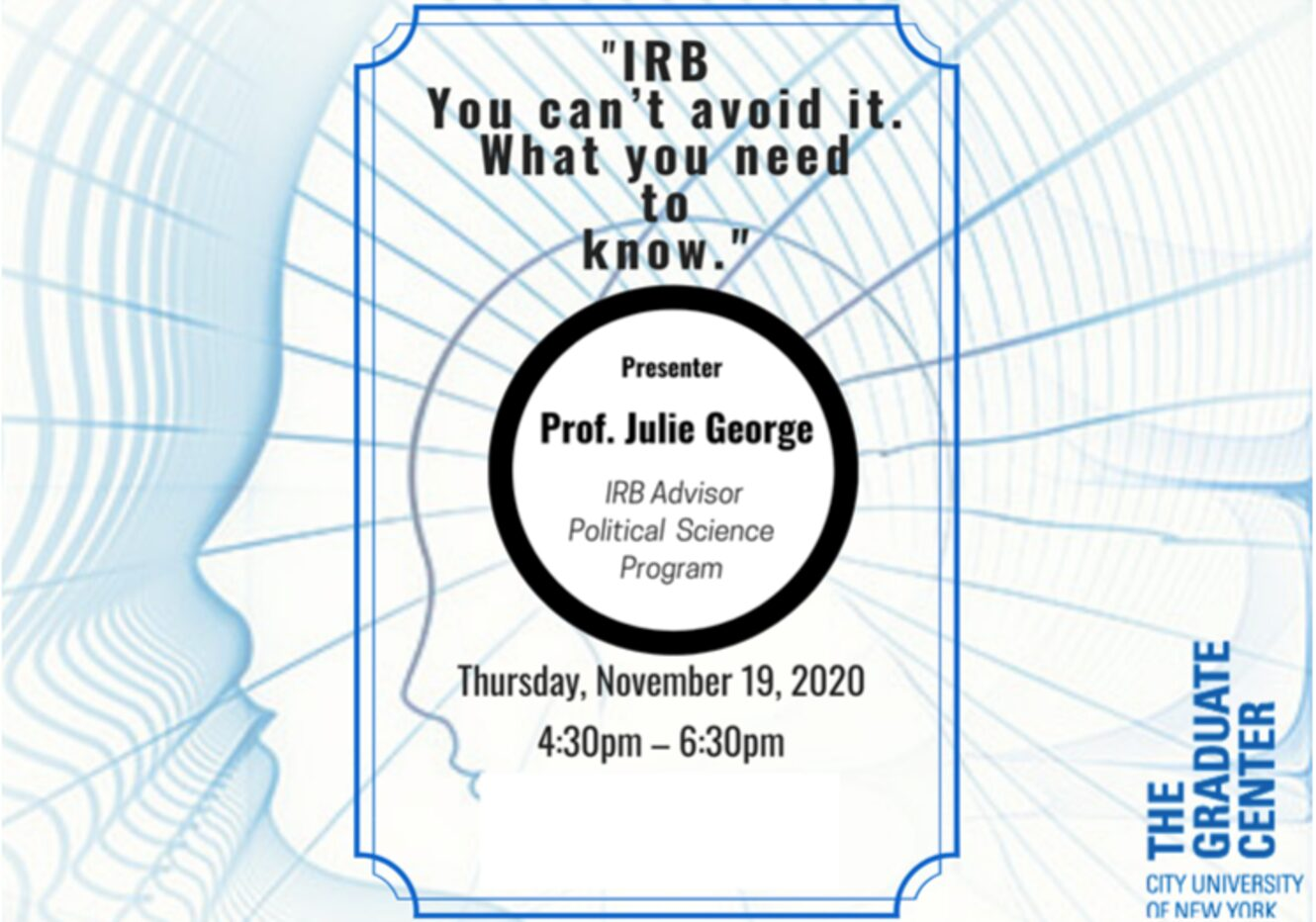 "Professional Development Workshop: ""IRB- You can't avoid it.  What you need to know,"" Prof. Julie George, Thursday, November 19, 4:30-6:30PM"