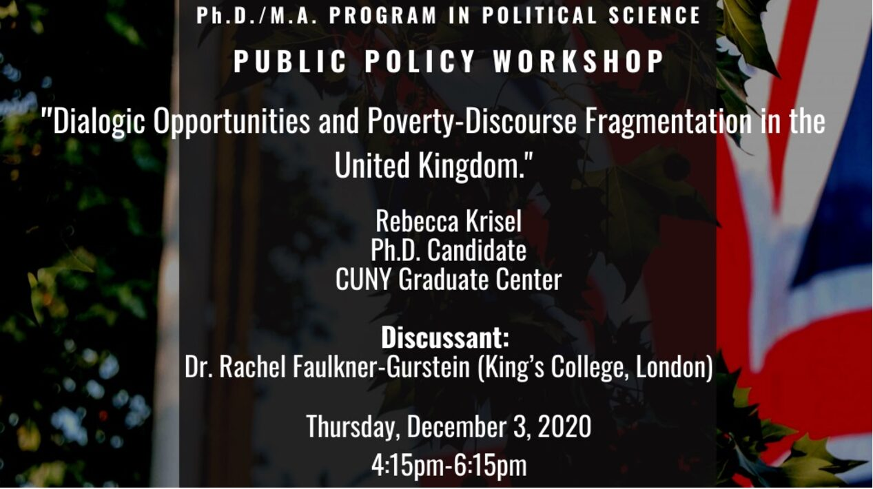 """Public Policy Workshop: Rebecca Krisel, """"Dialogic Opportunities and Poverty-Discourse Fragmentation in the United Kingdom,"""" Thursday, December 3, 4:15PM"""