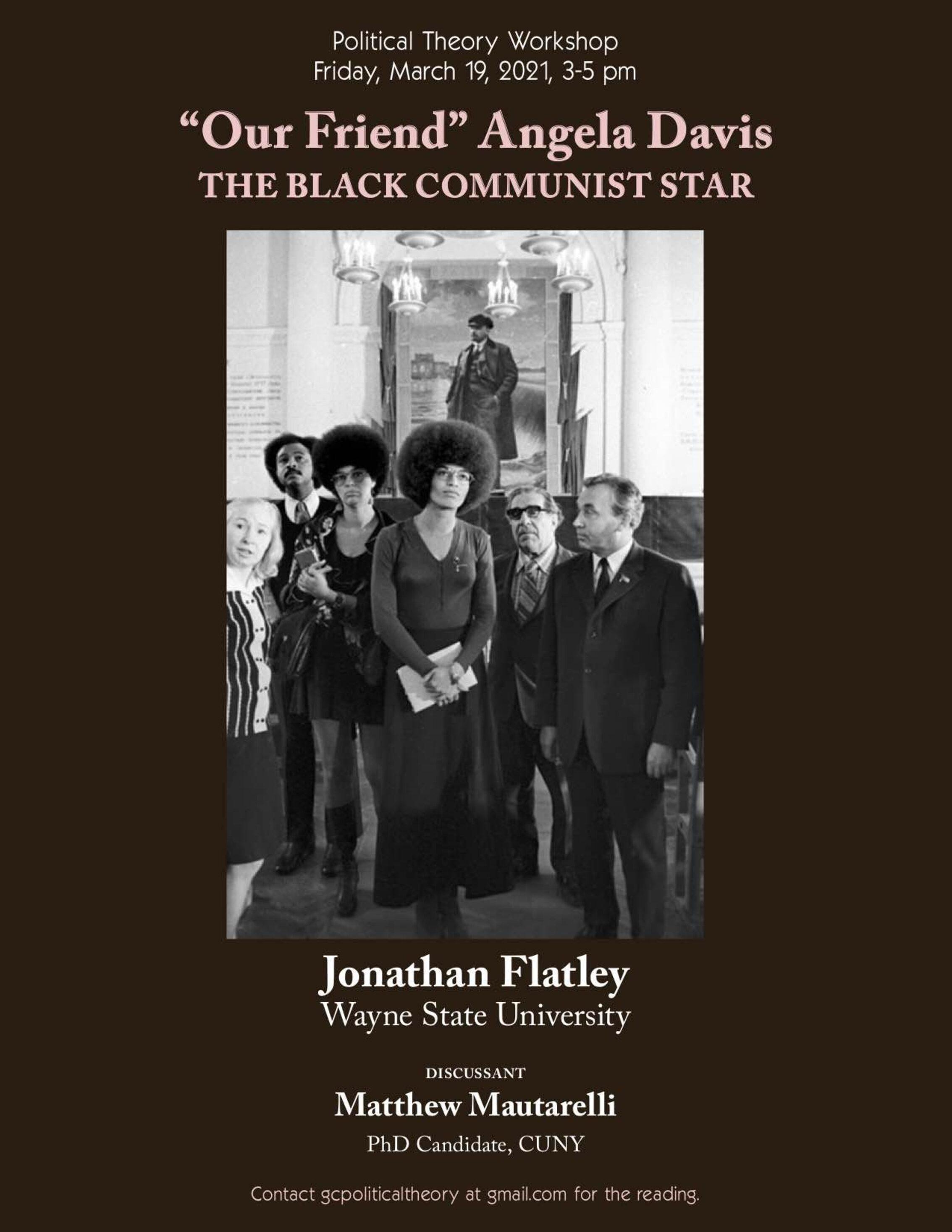 "Political Theory Workshop: Jonathan Flatley, ""'Our Friend' Angela Davis: The Black Communist Star,"" Friday, March 19, 3-5pm"
